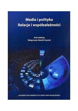 Media i polityka. Relacje i współzależności