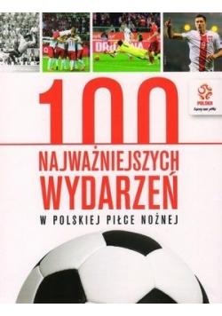 100 najważniejszych wydarzeń w polskiej piłce nożnej