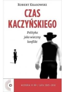 Czas Kaczyńskiego Polityka jako wieczny konflikt