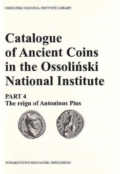 Catalogue of Ancient Coins in the Ossolinski National Institute Part 4 The reign of Antoninus Pius