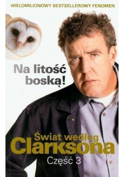Świat według Clarksona część 3 Na litość boską