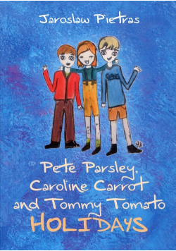 Pete Parsley, Caroline Carrot and Tommy Tomato Holidays