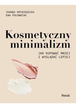 Kosmetyczny minimalizm. Jak kupować mniej...