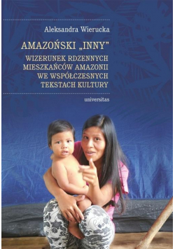 Amazoński Inny. Wizerunek rdzennych mieszkańców..