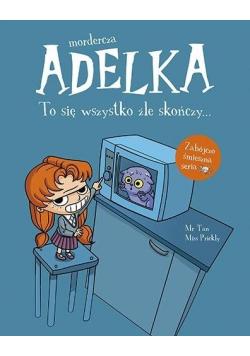 Mordercza Adelka. To się wszystko źle skończy