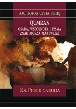 Qumran. Osada, wspólnota i pisma znad Morza...