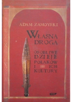 Własną drogą Osobliwe dzieje Polaków i  ich kultury