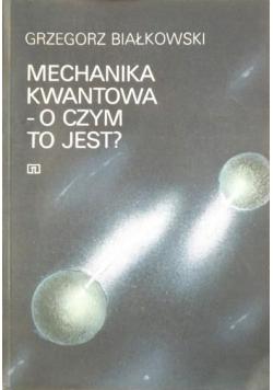 Mechanika kwantowa o czym jest