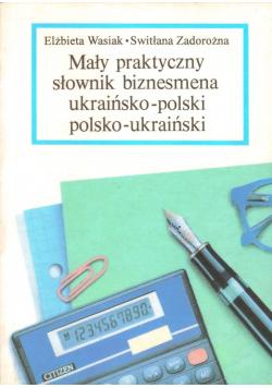 Mały praktyczny słownik biznesmena ukraińsko - polski polsko - ukraiński
