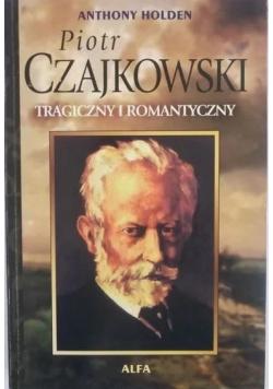 Piotr Czajkowski tragiczny i romantyczny