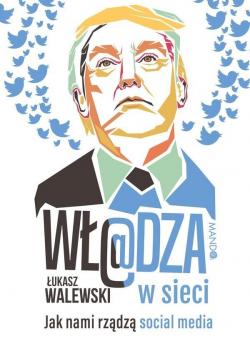 Wł@dza w sieci. Jak nami rządzą social media