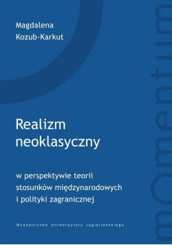 Realizm neoklasyczny w perspektywie teorii stosunków międzynarodowych i polityki zagranicznej