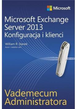 Microsoft Exchange Server 2013. Konfiguracja i ...