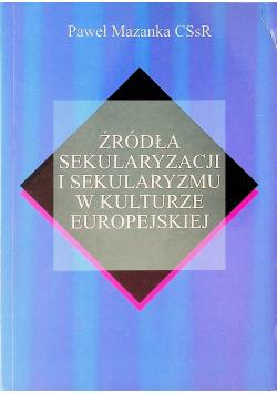 Źródła sekularyzacji i sekularyzmu w kulturze europejskiej