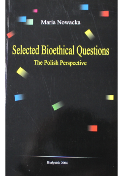 Selected Bioethical Questions The Polish Perspective