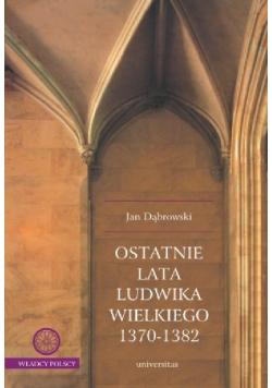 Ostatnie lata Ludwika Wielkiego 1370 do 1382
