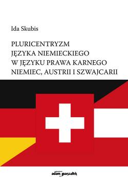 Pluricentryzm języka niemieckiego w języku prawa karnego Niemiec, Austrii i Szwajcarii