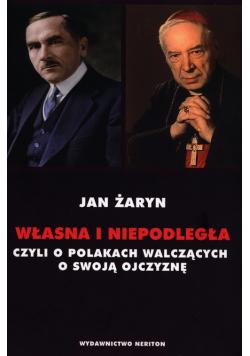 Własna i Niepodległa czyli o Polakach walczących o swoją Ojczyznę