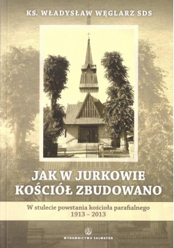 Jak w Jurkowie kościół zbudowano