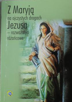 Z Maryją na ojczystych drogach Jezusa  rozważania różańcowe