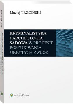 Kryminalistyka i archeologia sądowa w procesie..