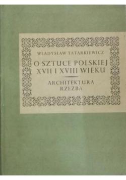 O sztuce Polskiej XVII i XVIII wieku Architektura Rzeźba