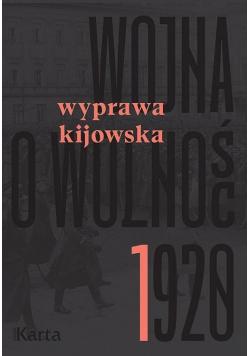Wojna o wolność 1920 T.1 Wyprawa kijowska