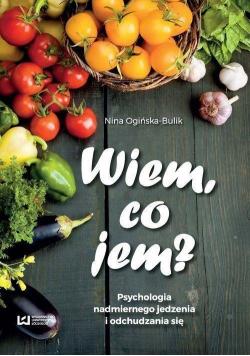 Wiem co jem Psychologia nadmiernego jedzenia