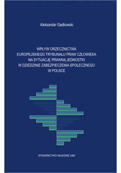 Wpływ orzecznictwa Europejskiego Trybunału Praw Człowieka na sytuację prawną jednostki