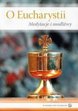 O Eucharystii Medytacje i modlitwy