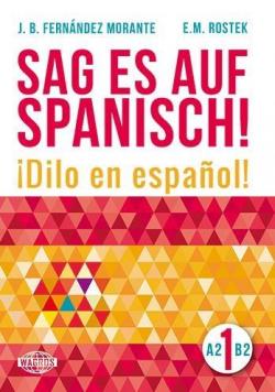 Sag es auf Spanisch! 1 A2-B2