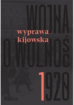 Wojna o wolność 1920 tom I Wyprawa kijowska