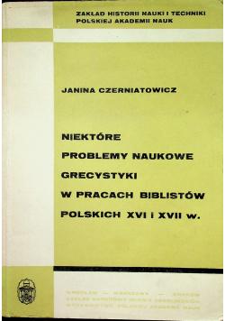 Niektóre problemy naukowe grecystyki w pracach biblistów polskich XVI i XVII w