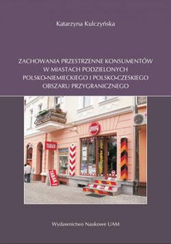 Zachowania przestrzenne konsumentów w miastach podzielonych polsko-niemieckiego i polsko-czeskiego obszaru przygranicznego