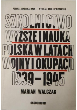 Szkolnictwo wyższe i nauka polska w latach wojny i okupacji 1939-1945