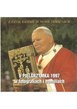 Z czym idziemy w Nowe Tysiąclecie V Pielgrzymka 1997 w fotografiach i homiliach