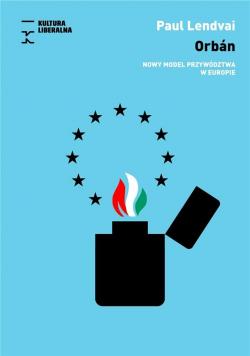 Orbn. Nowy model przywództwa w Europie