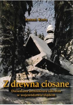 Z drewna ciosane drewniana architektura sakralna w województwie śląskim
