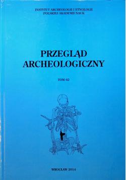 Przegląd archeologiczny tom 62