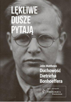 Lękliwe dusze pytają. Duchowość D. Bonhoeffera