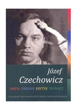 Józef Czechowicz. Poeta, prozaik, krytyk, tłumacz