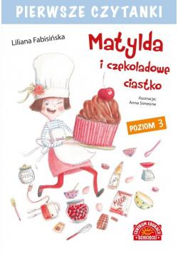 Pierwsze czytanki Matylda i czekoladowe ciastko Poziom 3