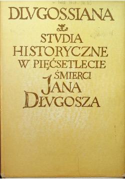 Dlugossiana Studia historyczne w pięćsetlecie śmierci Jana Długosza