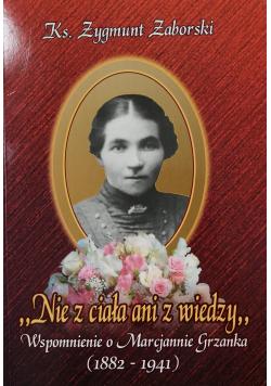Nie z ciała ani z wiedzy Wspomnienie o Marcjannie Grzanka