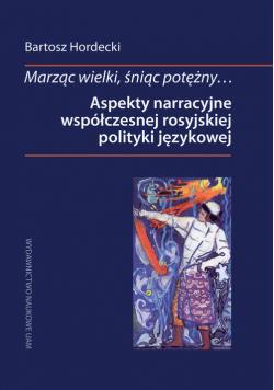 Marząc wielki, śniąc potężny Aspekty narracyjne współczesnej rosyjskiej polityki językowej