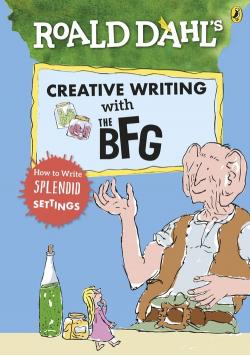 Roald Dahls Creative Writing with The BFG How to Write Splendid Settings