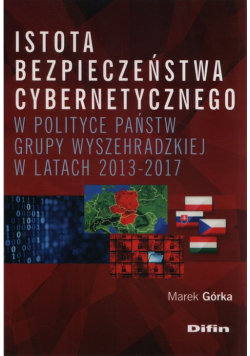 Istota bezpieczeństwa cybernetycznego w polityce państw Grupy Wyszehradzkiej w latach 2013-2017