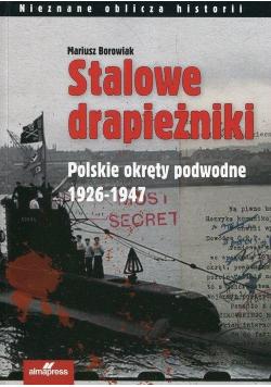 Stalowe drapieżniki. Polskie okręty podwodne...