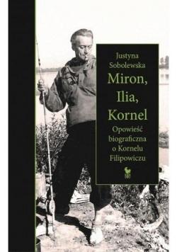 Miron, Ilia, Kornel. Opowieść biograficzna..