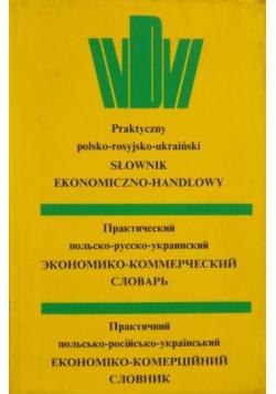 Praktyczny polsko rosyjsko ukraiński słownik ekonomiczno-handlowy